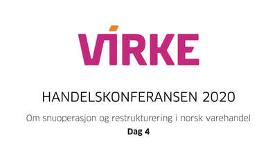 Virke-Dag 4 - Om snuoperasjon og restrukturering i norsk varehandel - Handelskonferansen 2020 @ Meetando.no